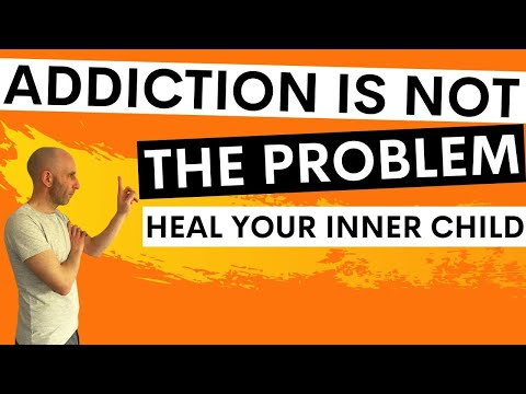 Addiction is not the problem - heal your inner child if you want to quit alcohol