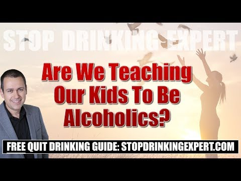 Are we teaching our kids to be alcoholics?