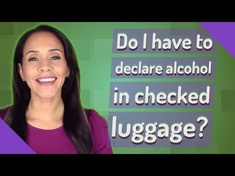 Do i have to declare alcohol in checked luggage?