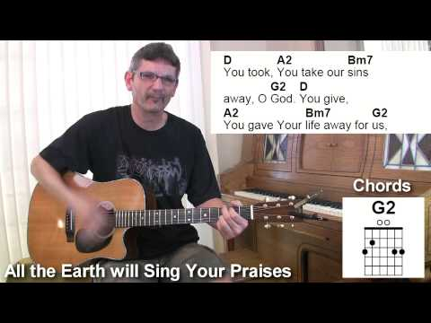 All the earth will sing your praises - paul baloche