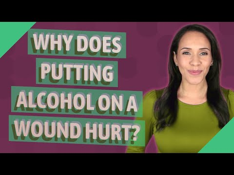 Why does putting alcohol on a wound hurt?