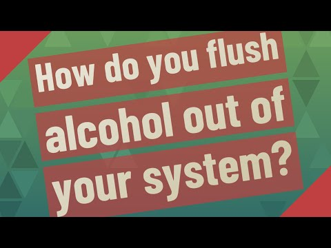 How do you flush alcohol out of your system?