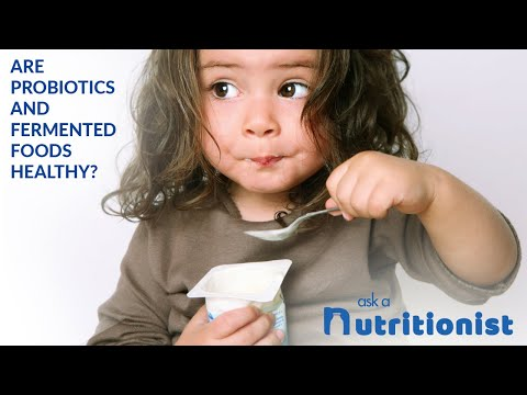 Are probiotics and fermented foods healthy?