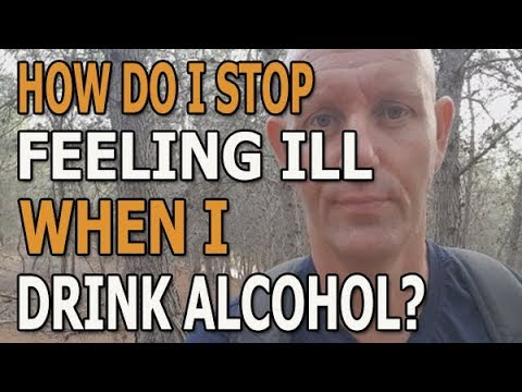 How do i stop feeling sick when i drink alcohol?